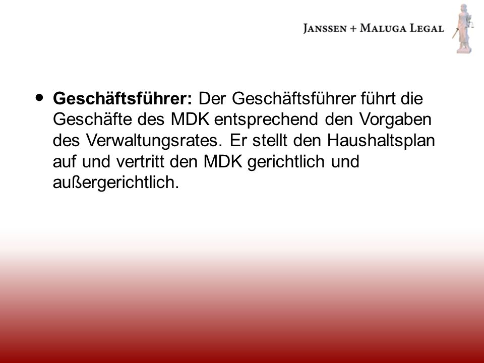 Geschäftsführer: Der Geschäftsführer führt die Geschäfte des MDK entsprechend den Vorgaben des Verwaltungsrates.