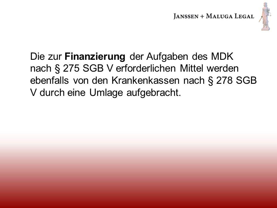 Die zur Finanzierung der Aufgaben des MDK nach § 275 SGB V erforderlichen Mittel werden ebenfalls von den Krankenkassen nach § 278 SGB V durch eine Umlage aufgebracht.