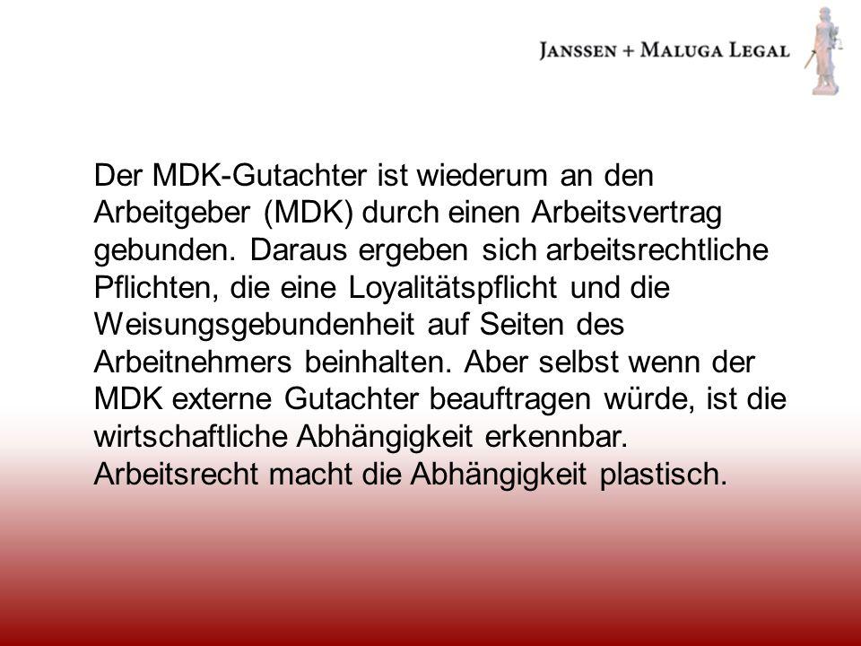 Der MDK-Gutachter ist wiederum an den Arbeitgeber (MDK) durch einen Arbeitsvertrag gebunden.