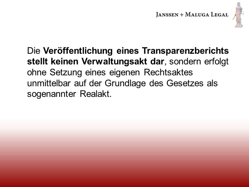 Die Veröffentlichung eines Transparenzberichts stellt keinen Verwaltungsakt dar, sondern erfolgt ohne Setzung eines eigenen Rechtsaktes unmittelbar auf der Grundlage des Gesetzes als sogenannter Realakt.
