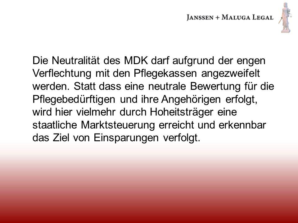Die Neutralität des MDK darf aufgrund der engen Verflechtung mit den Pflegekassen angezweifelt werden.