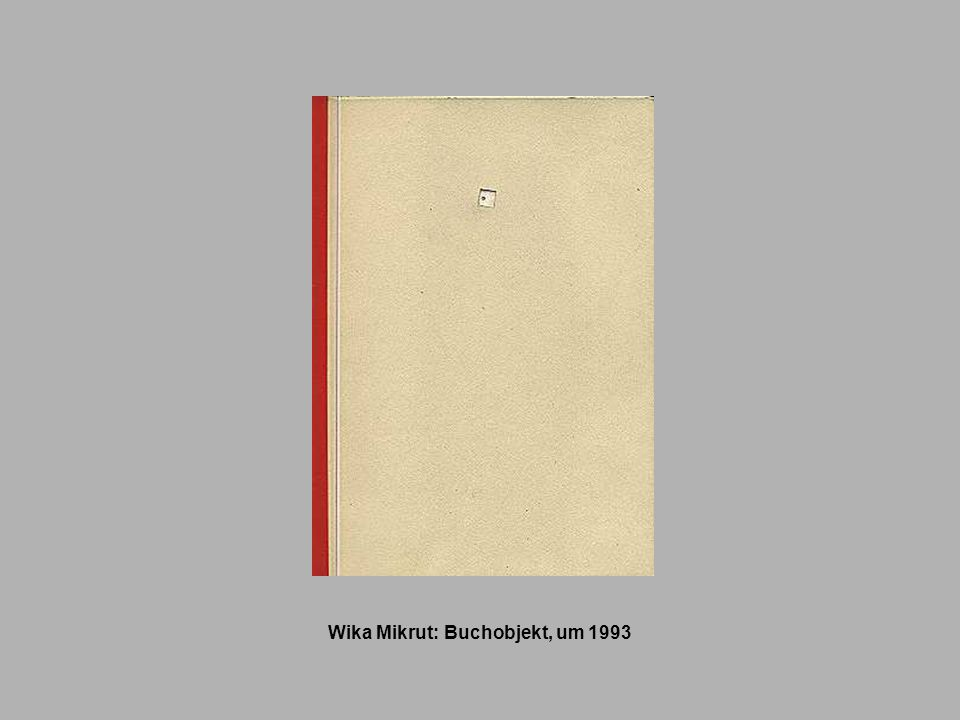 Wika Mikrut: Buchobjekt, um 1993