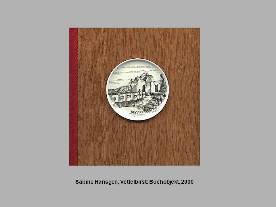 Sabine Hänsgen, Vettelbirst: Buchobjekt, 2000