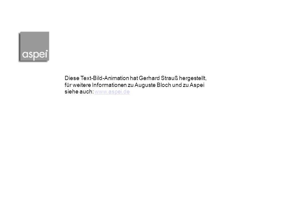 Diese Text-Bild-Animation hat Gerhard Strauß hergestellt, für weitere Informationen zu Auguste Bloch und zu Aspei siehe auch: www.aspei.de