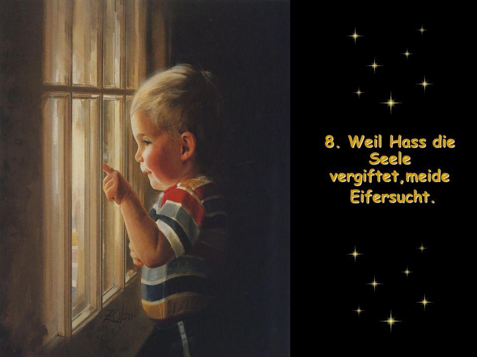 8. Weil Hass die Seele vergiftet,meide Eifersucht.