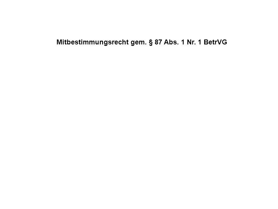 Mitbestimmungsrecht gem. § 87 Abs. 1 Nr. 1 BetrVG