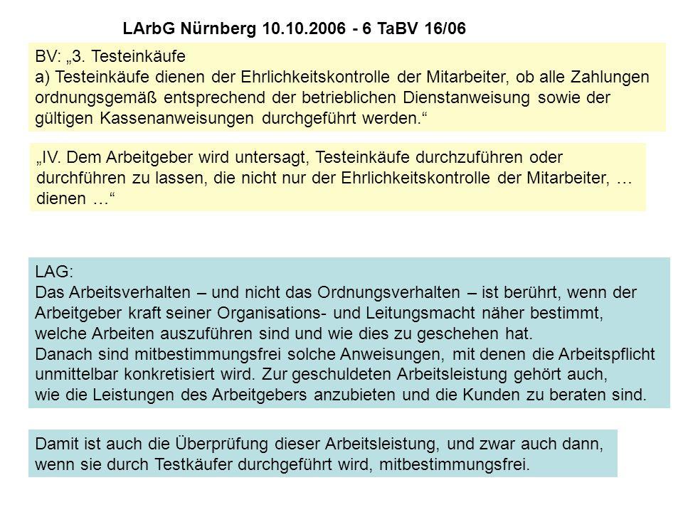 """LArbG Nürnberg 10.10.2006 - 6 TaBV 16/06 BV: """"3. Testeinkäufe a) Testeinkäufe dienen der Ehrlichkeitskontrolle der Mitarbeiter, ob alle Zahlungen."""