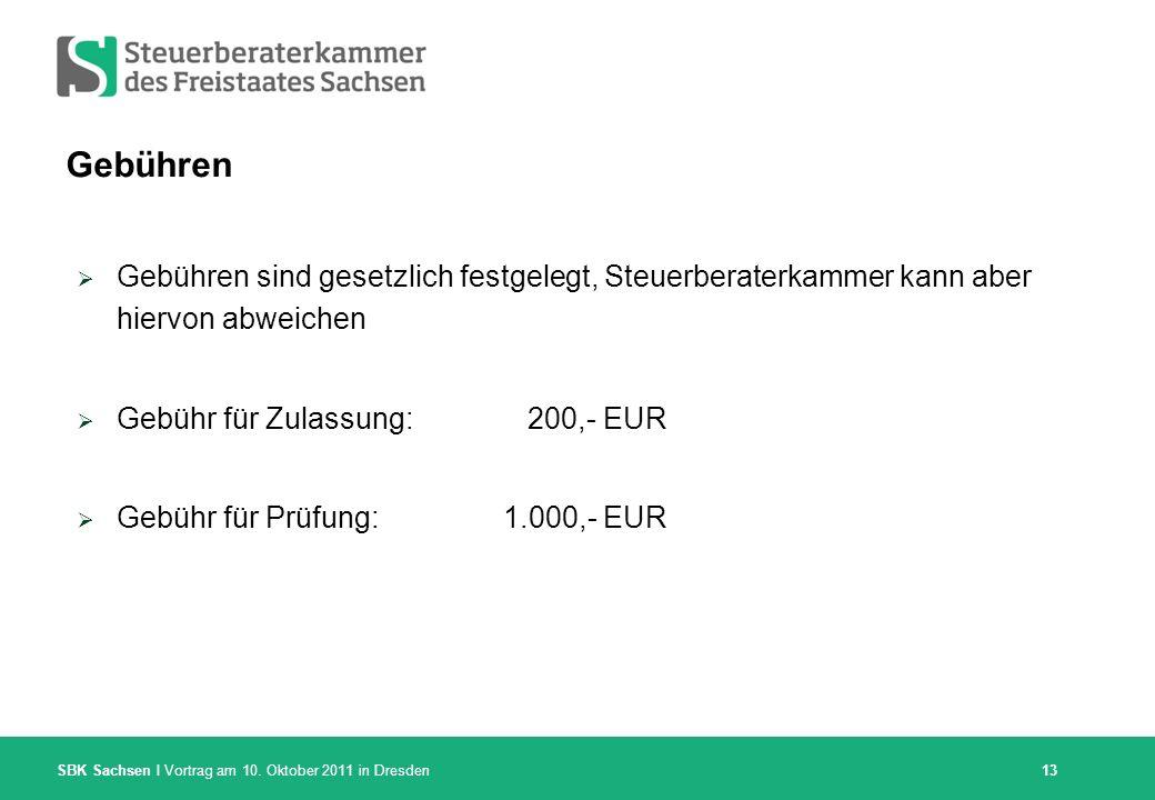 Gebühren Gebühren sind gesetzlich festgelegt, Steuerberaterkammer kann aber hiervon abweichen. Gebühr für Zulassung: 200,- EUR.