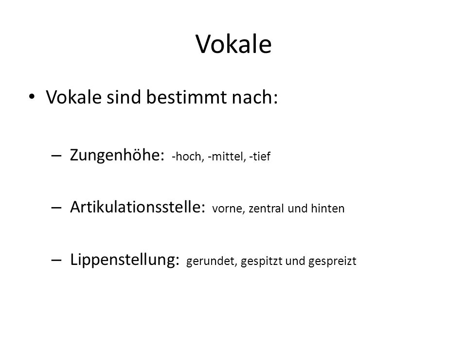 Vokale Vokale sind bestimmt nach: Zungenhöhe: -hoch, -mittel, -tief
