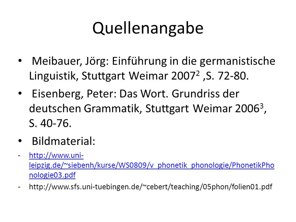 Quellenangabe Meibauer, Jörg: Einführung in die germanistische Linguistik, Stuttgart Weimar 20072 ,S. 72-80.