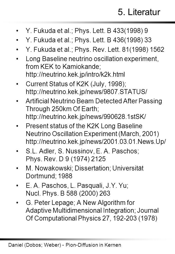 5. Literatur • Y. Fukuda et al.; Phys. Lett. B 433(1998) 9