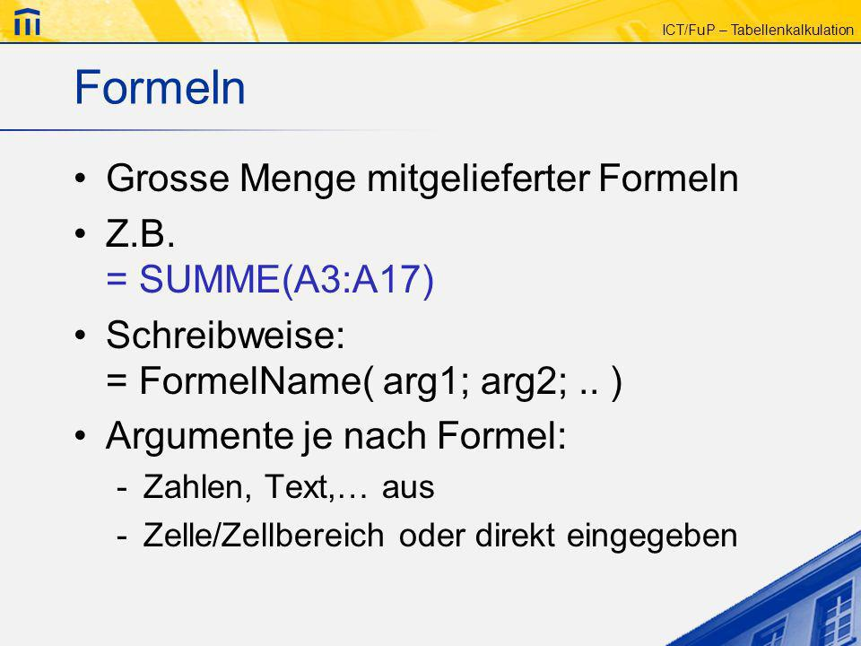 Formeln Grosse Menge mitgelieferter Formeln Z.B. = SUMME(A3:A17)