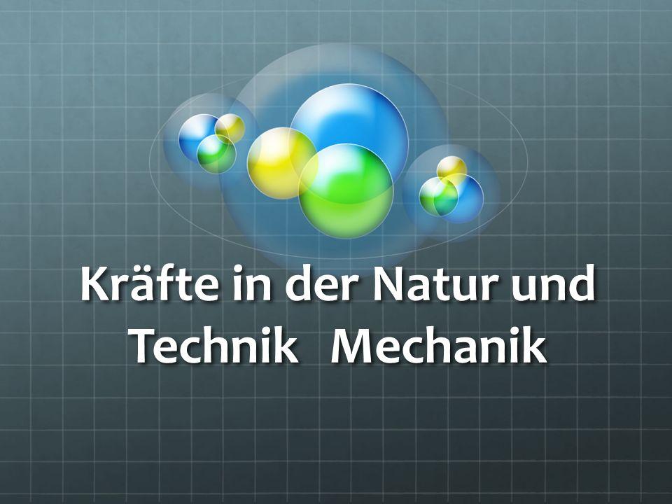 Kräfte in der Natur und Technik Mechanik
