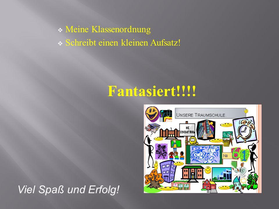 Fantasiert!!!! Viel Spaß und Erfolg! Meine Klassenordnung