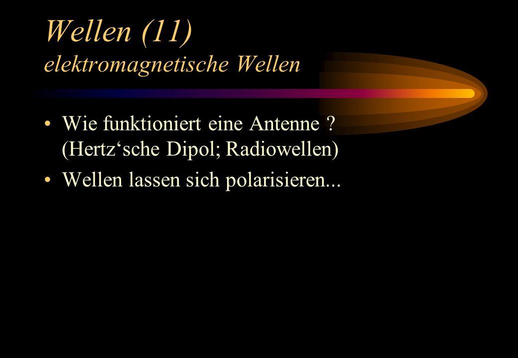 Wellen (11) elektromagnetische Wellen