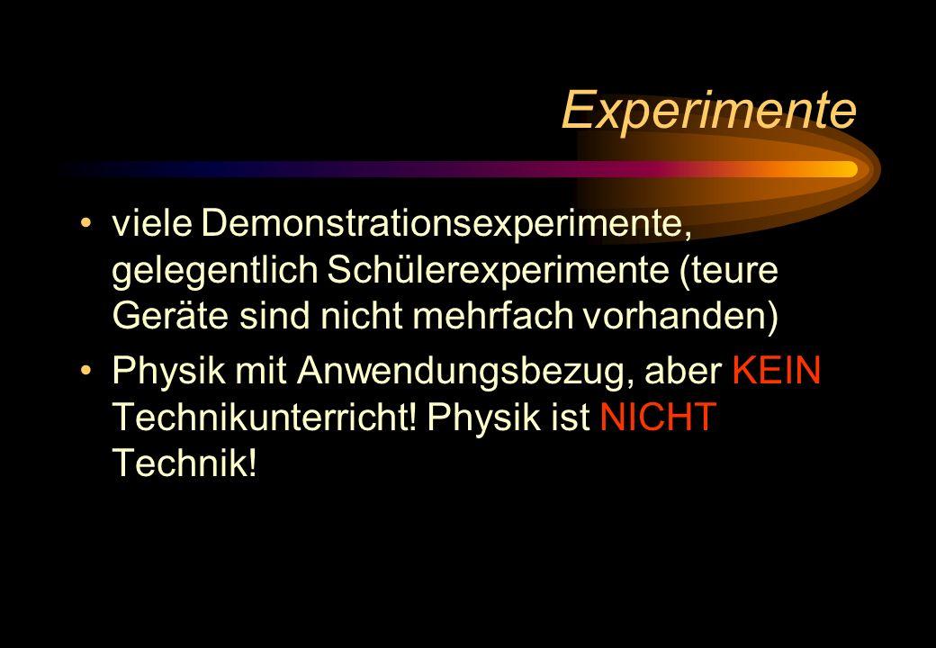 Experimente viele Demonstrationsexperimente, gelegentlich Schülerexperimente (teure Geräte sind nicht mehrfach vorhanden)