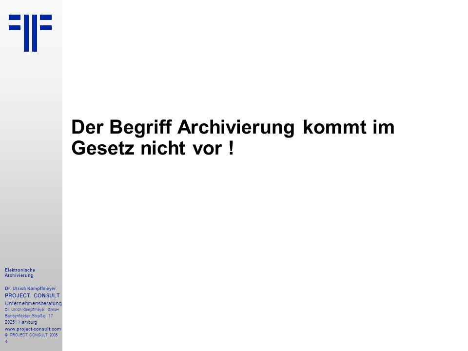 Der Begriff Archivierung kommt im Gesetz nicht vor !
