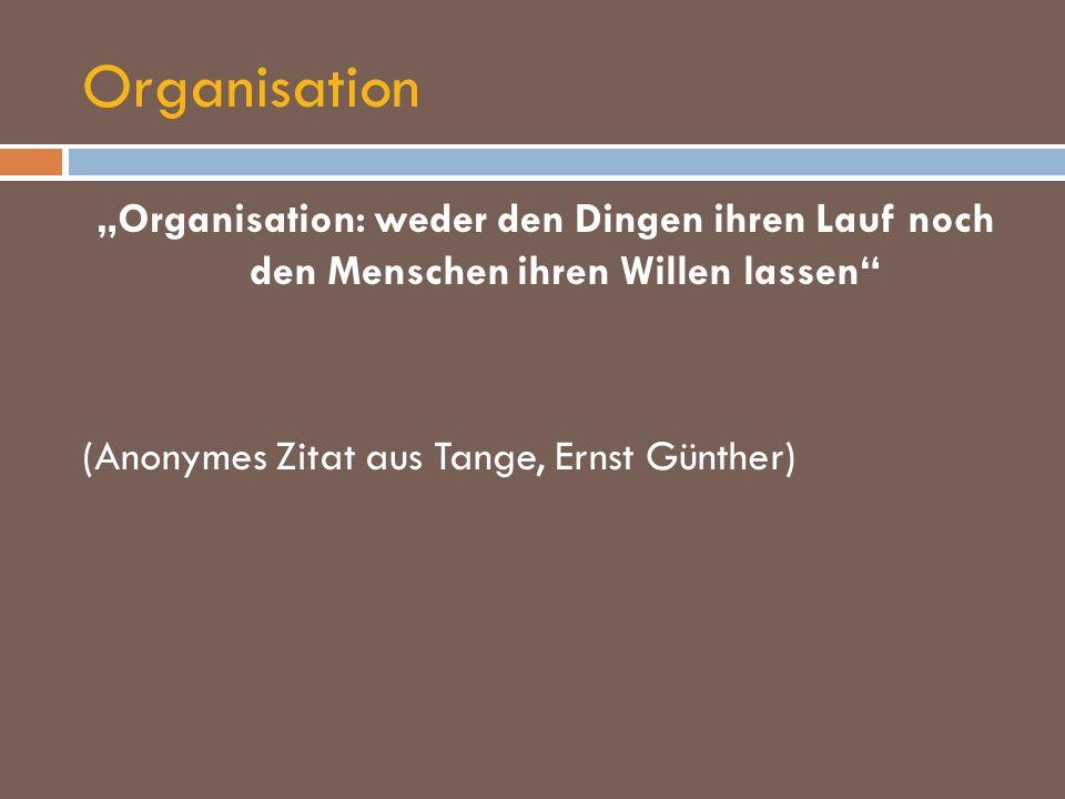 """Organisation """"Organisation: weder den Dingen ihren Lauf noch den Menschen ihren Willen lassen (Anonymes Zitat aus Tange, Ernst Günther)"""