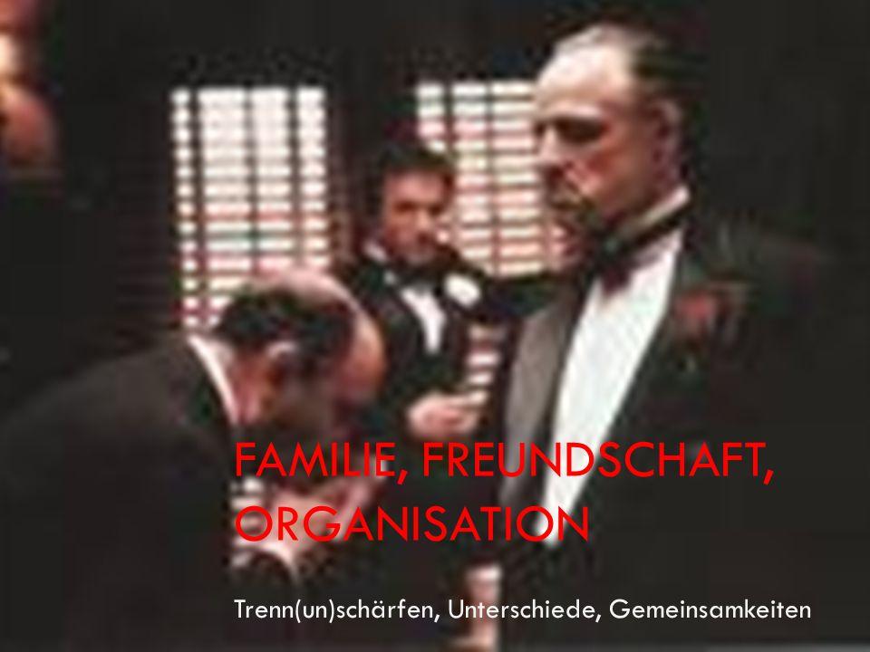 Familie, Freundschaft, Organisation