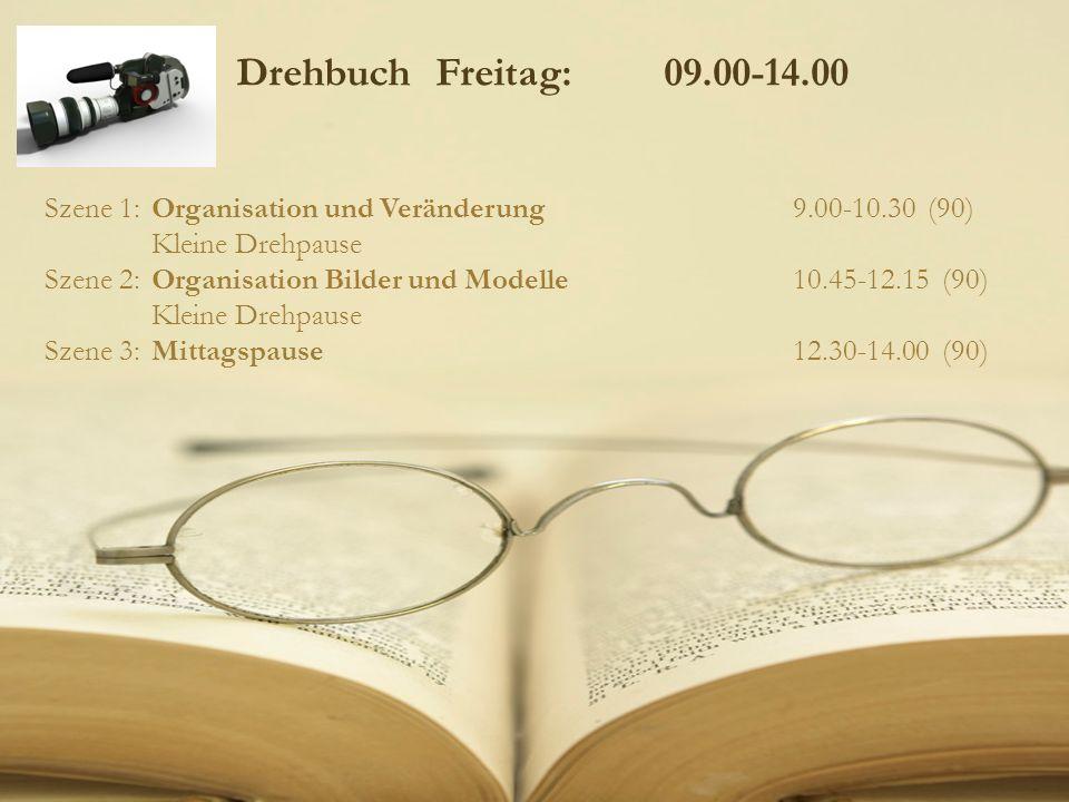 Drehbuch Freitag: 09.00-14.00 Szene 1: Organisation und Veränderung 9.00-10.30 (90) Kleine Drehpause.