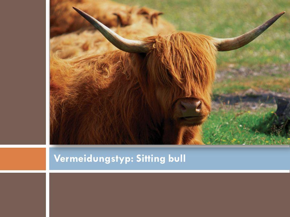 Vermeidungstyp: Sitting bull
