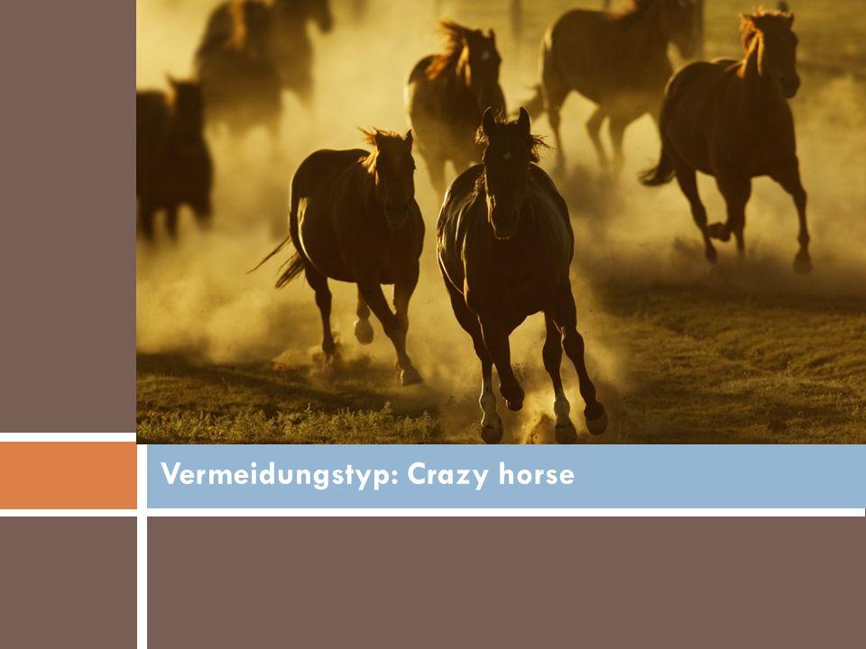 Vermeidungstyp: Crazy horse