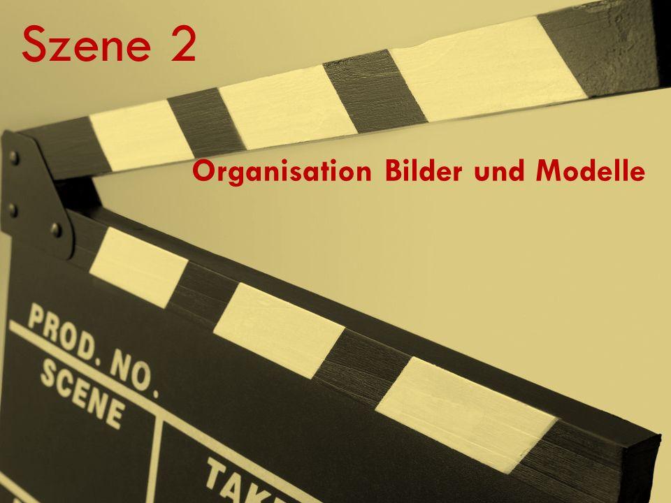 Szene 2 Organisation Bilder und Modelle