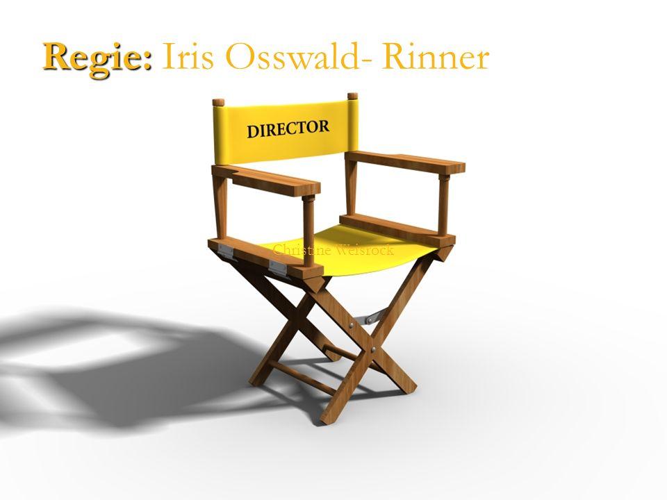 Regie: Iris Osswald- Rinner