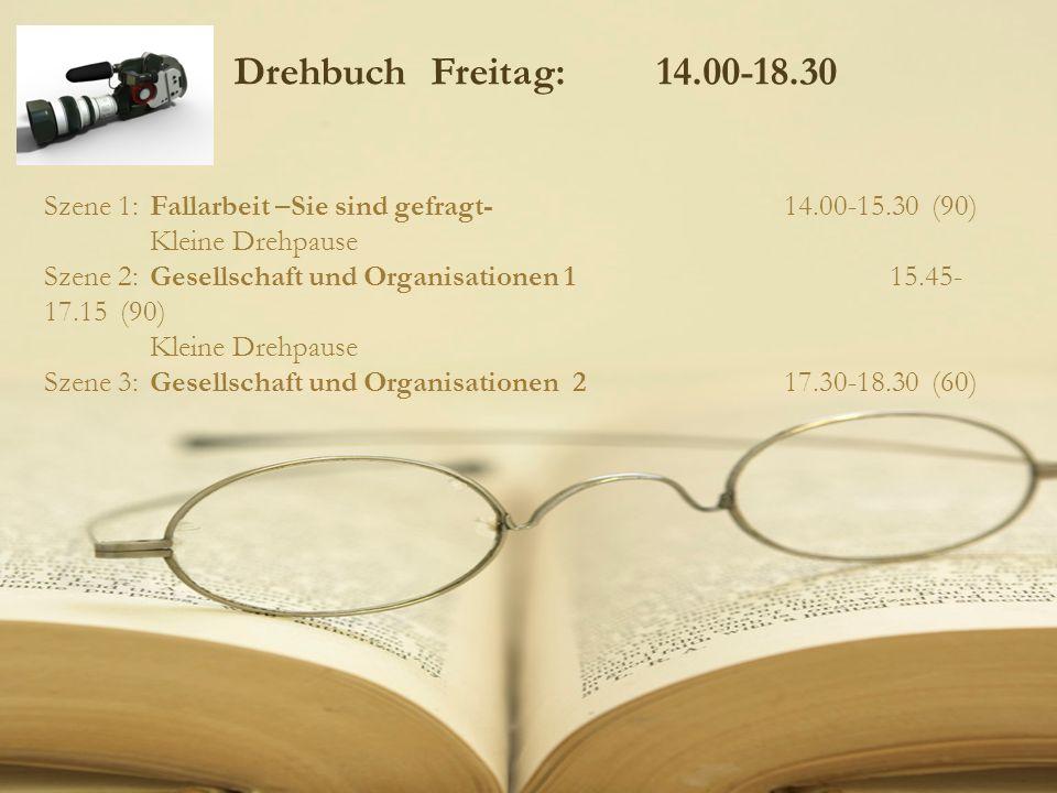 Drehbuch Freitag: 14.00-18.30 Szene 1: Fallarbeit –Sie sind gefragt- 14.00-15.30 (90) Kleine Drehpause.