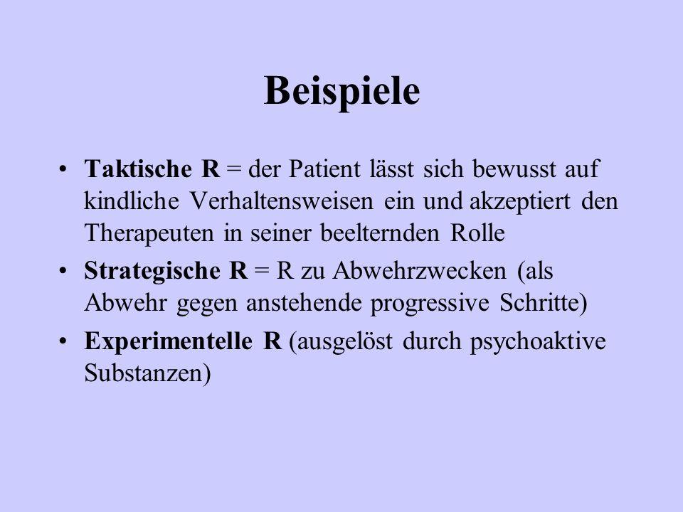 Beispiele Taktische R = der Patient lässt sich bewusst auf kindliche Verhaltensweisen ein und akzeptiert den Therapeuten in seiner beelternden Rolle.