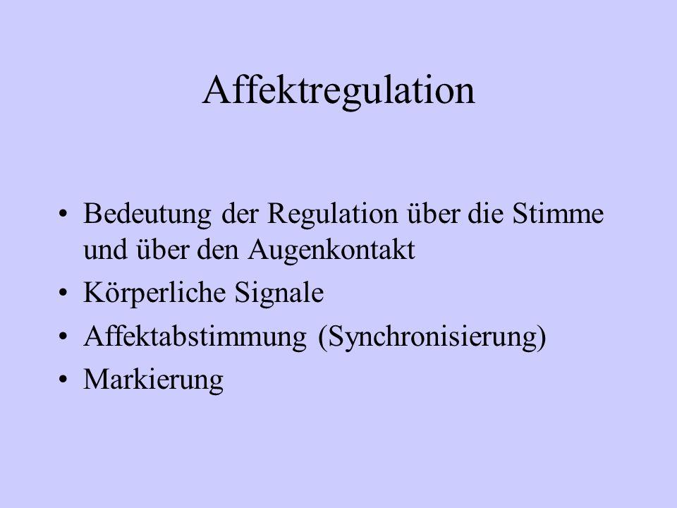 Affektregulation Bedeutung der Regulation über die Stimme und über den Augenkontakt. Körperliche Signale.