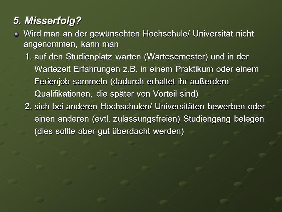 5. Misserfolg Wird man an der gewünschten Hochschule/ Universität nicht angenommen, kann man.
