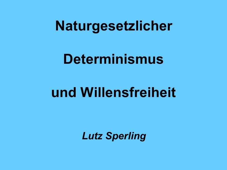 Naturgesetzlicher Determinismus und Willensfreiheit