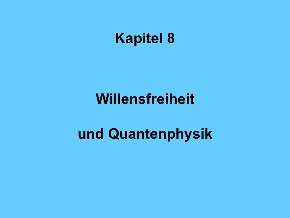 Kapitel 8 Willensfreiheit und Quantenphysik