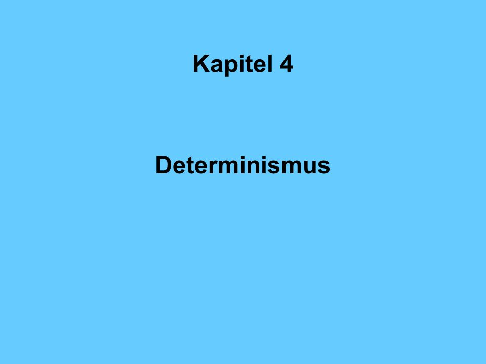 Kapitel 4 Determinismus