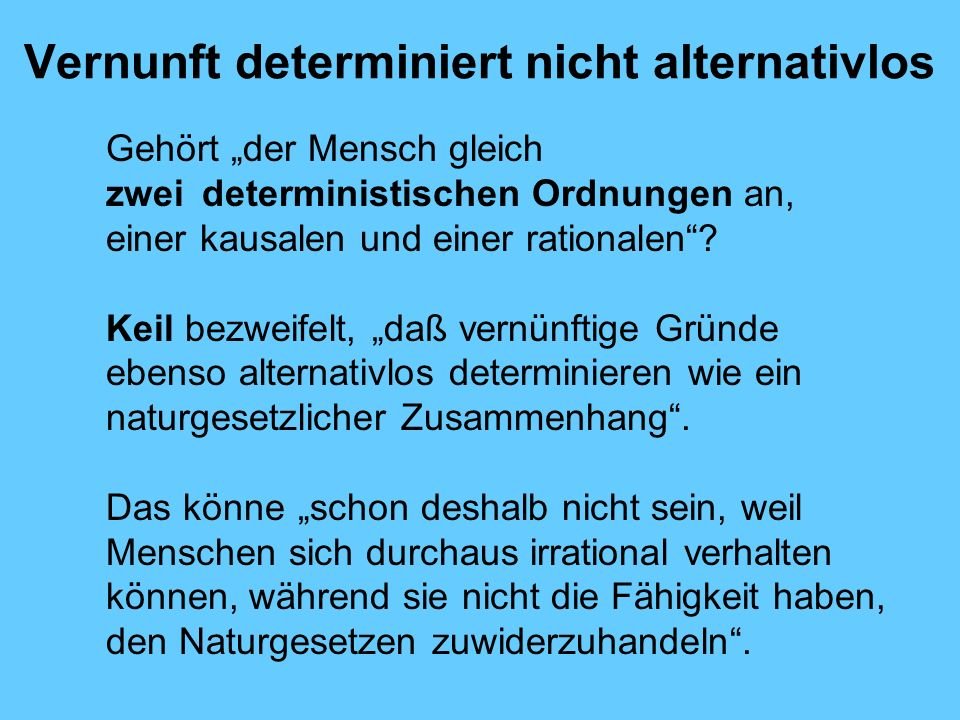 Vernunft determiniert nicht alternativlos