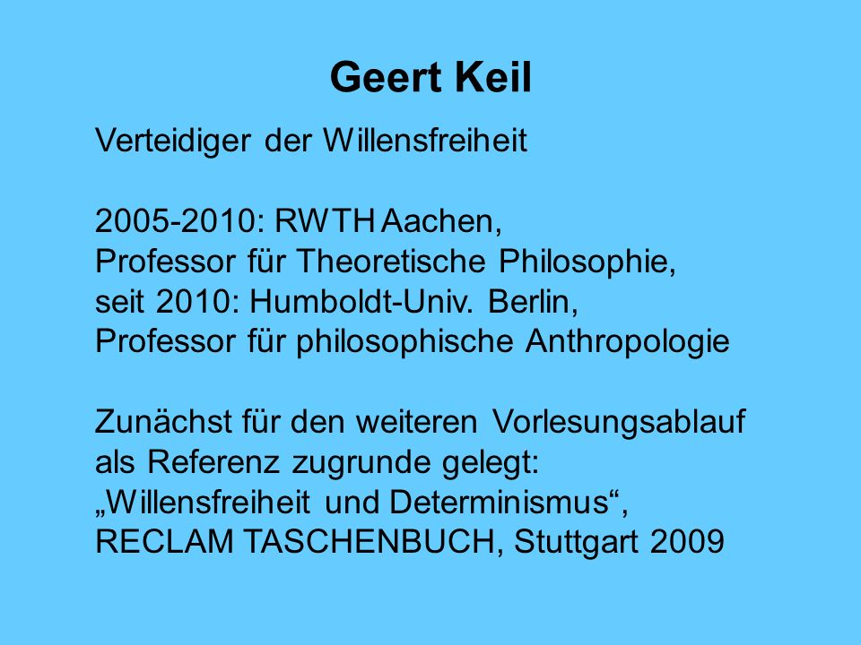 Geert Keil Verteidiger der Willensfreiheit 2005-2010: RWTH Aachen,