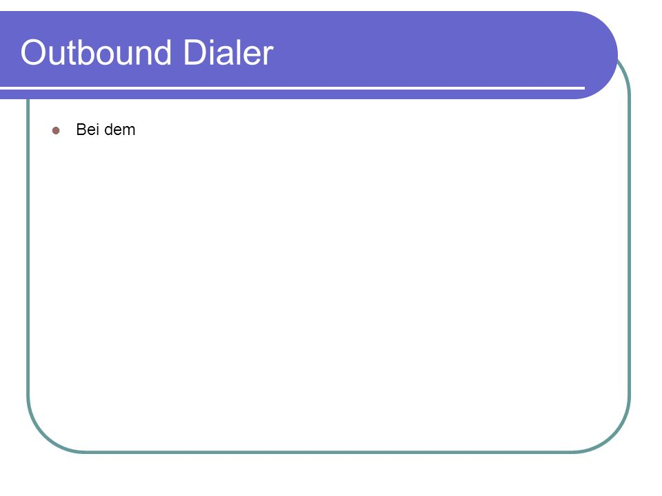 Outbound Dialer Bei dem