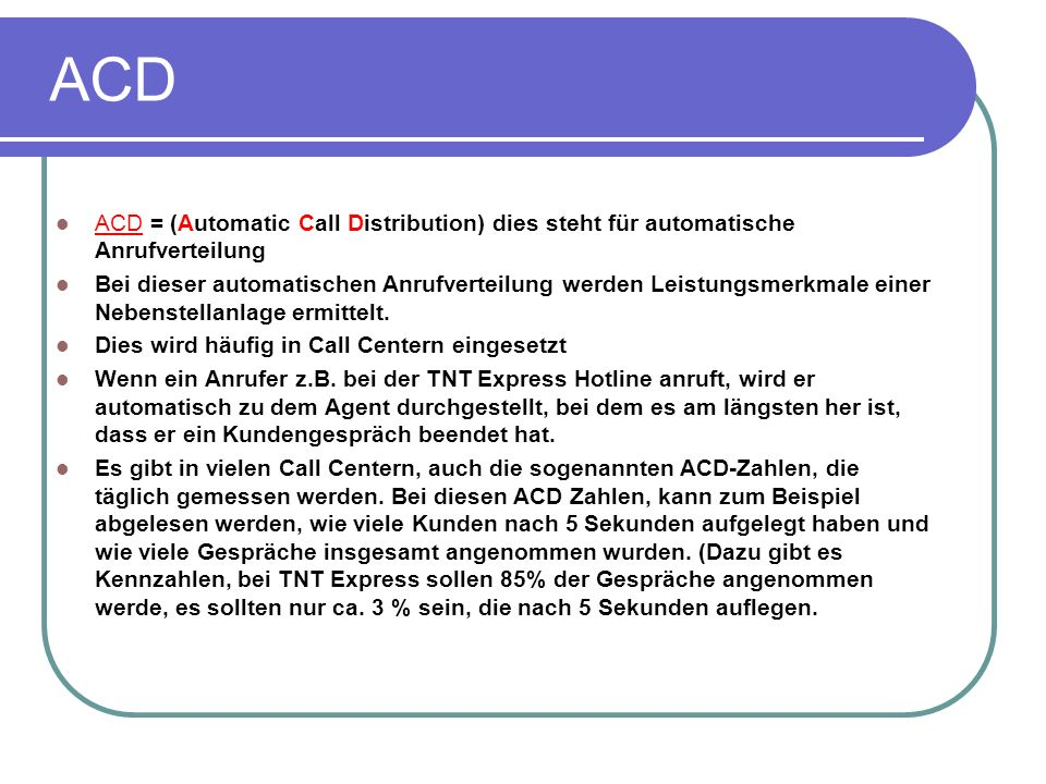 ACD ACD = (Automatic Call Distribution) dies steht für automatische Anrufverteilung.