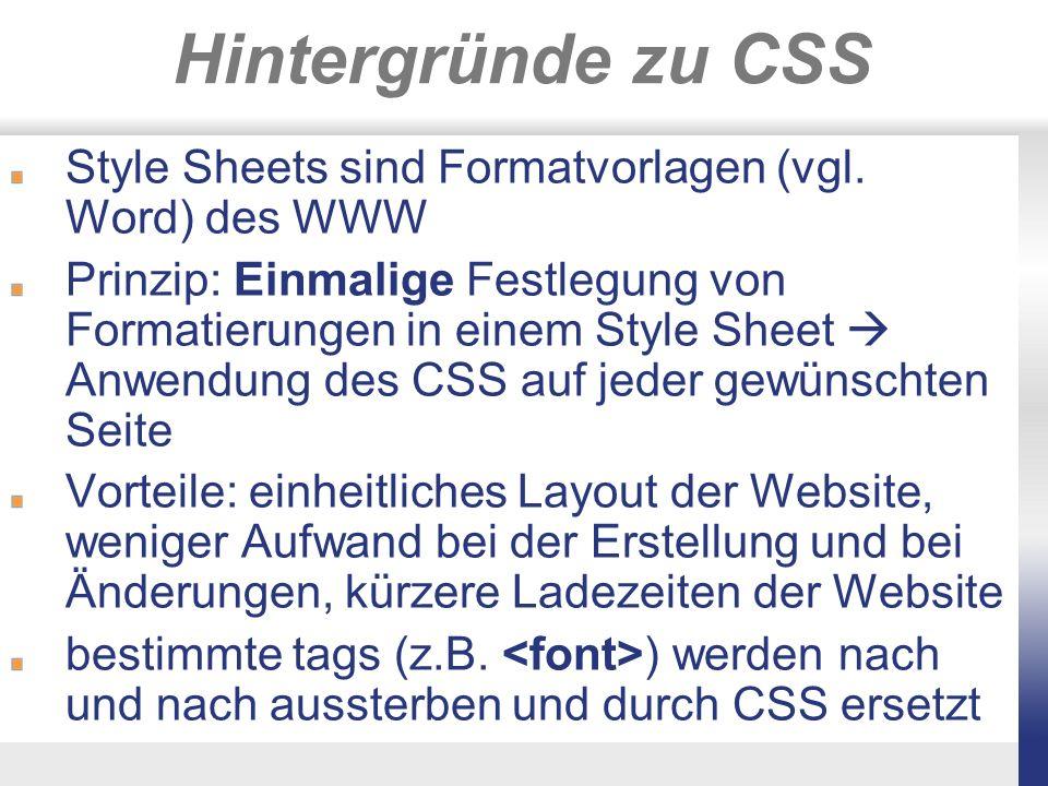 Hintergründe zu CSS Style Sheets sind Formatvorlagen (vgl. Word) des WWW.