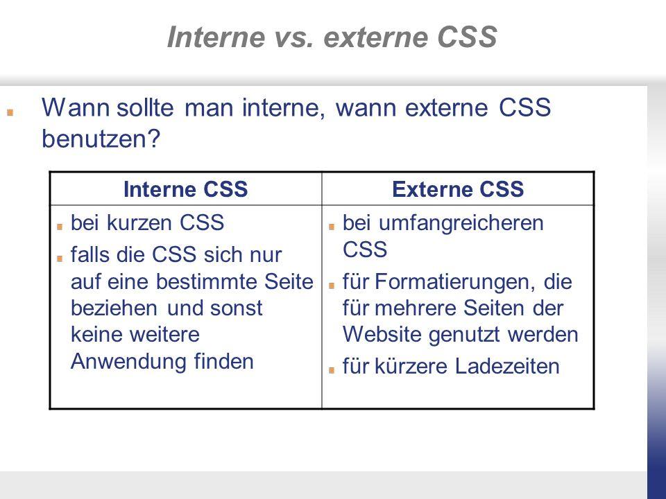 Interne vs. externe CSS Wann sollte man interne, wann externe CSS benutzen Interne CSS. Externe CSS.