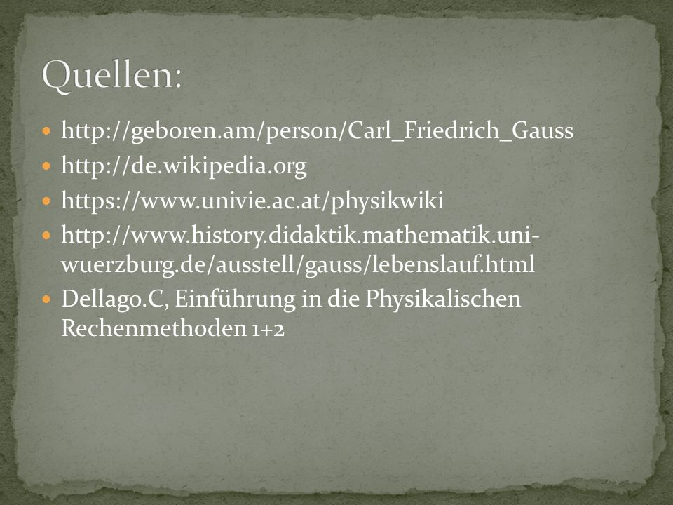 Quellen: http://geboren.am/person/Carl_Friedrich_Gauss