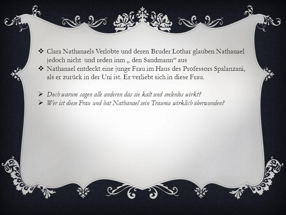 """Clara Nathanaels Verlobte und deren Bruder Lothar glauben Nathanael jedoch nicht und reden inm """" den Sandmann aus"""