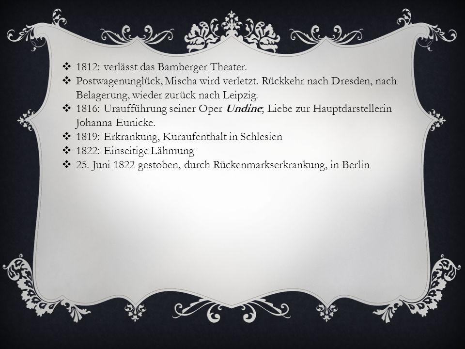 1812: verlässt das Bamberger Theater.