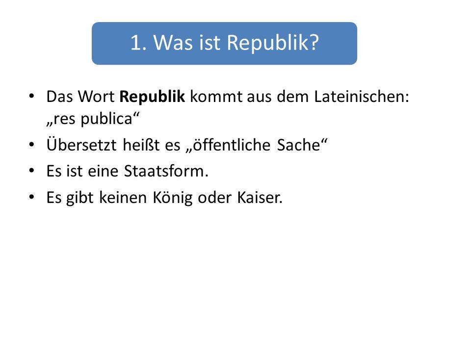 """1. Was ist Republik Das Wort Republik kommt aus dem Lateinischen: """"res publica Übersetzt heißt es """"öffentliche Sache"""