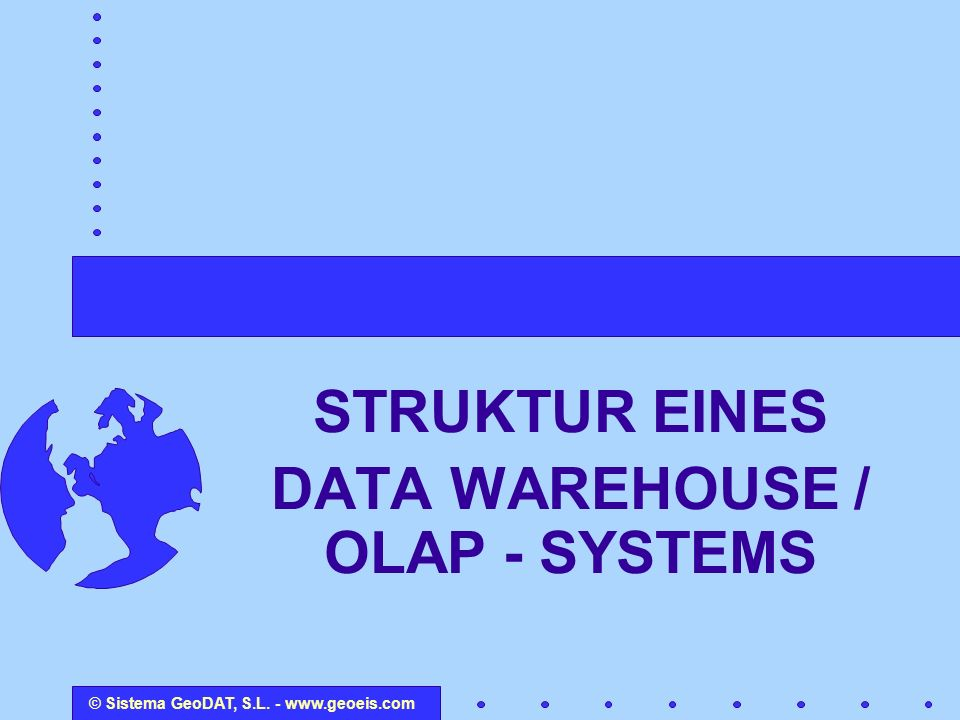 STRUKTUR EINES DATA WAREHOUSE / OLAP - SYSTEMS
