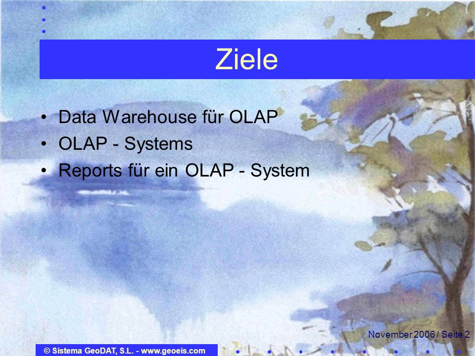 Ziele Data Warehouse für OLAP OLAP - Systems