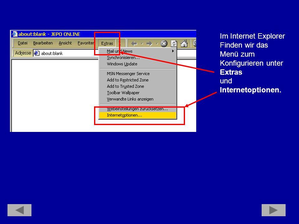 Im Internet Explorer Finden wir das Menü zum Konfigurieren unter Extras und Internetoptionen.
