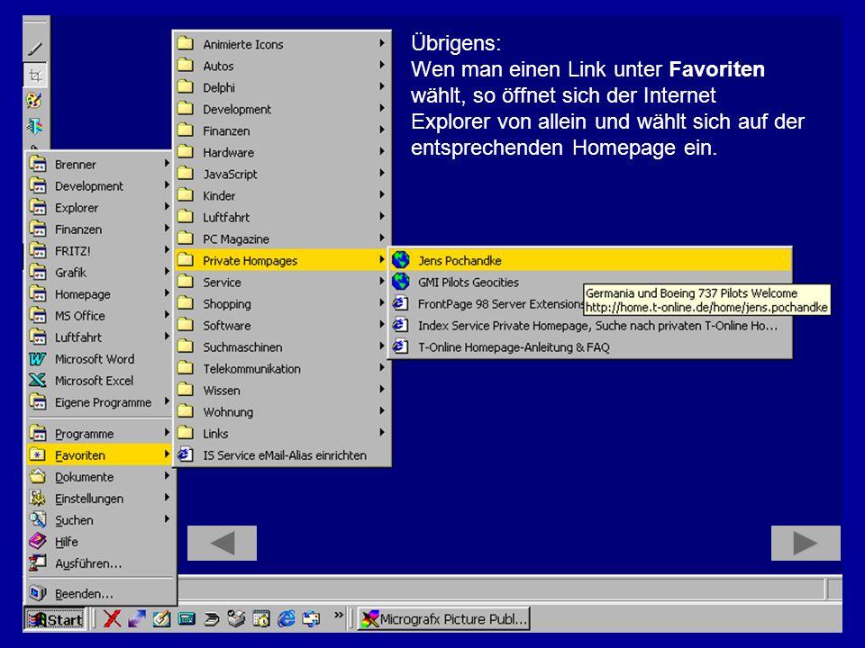 Übrigens: Wen man einen Link unter Favoriten. wählt, so öffnet sich der Internet. Explorer von allein und wählt sich auf der.