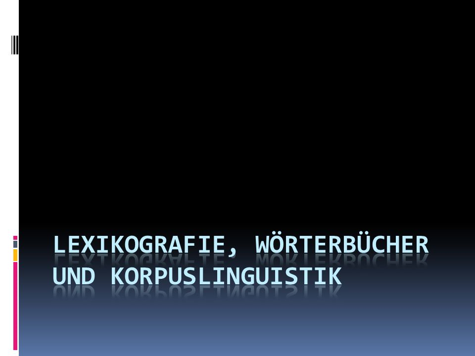 Lexikografie, Wörterbücher und Korpuslinguistik